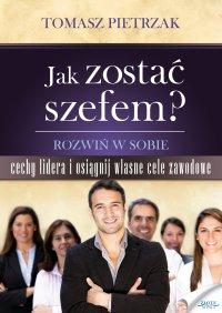 Jak zostać szefem - Tomasz Pietrzak - ebook