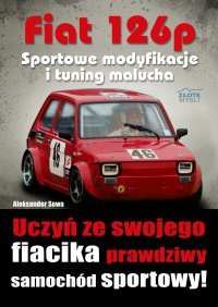 Fiat 126p. Sportowe modyfikacje i tuning - Aleksander Sowa - ebook