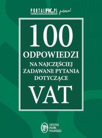 100 odpowiedzi na najczęściej zadawane pytania dotyczące VAT - Opracowanie zbiorowe - ebook