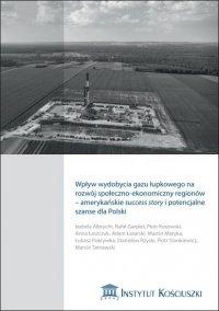Wpływ wydobycia gazu łupkowego na rozwój społeczno-ekonomiczny regionów - amerykańskie success story i potencjalne szanse dla Polski