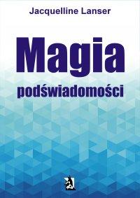 Magia podświadomości - Jacquelline Lanser - ebook