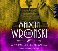 A na imię jej będzie Aniela - Marcin Wroński - audiobook