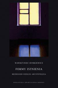 Formy istnienia. Heidegger według Arystotelesa - Wawrzyniec Rymkiewicz - ebook