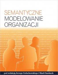 Semantyczne modelowanie organizacji - Jerzy Gołuchowski - ebook
