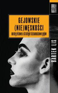 Gejowskie (nie)męskości. Normy płciowe a strategie tożsamościowe gejów