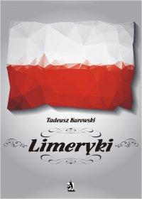 Limeryki o Polsce – od damskich poprzez frywolne – do sprośnych nie plugawe - Tadeusz Kurowski - ebook