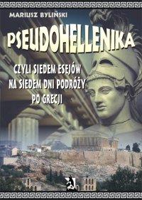 Pseudohellenika czyli siedem esejów na siedem dni podróży po Grecji - Mariusz Byliński - ebook