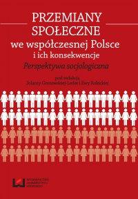 Przemiany społeczne we współczesnej Polsce i ich konsekwencje. Perspektywa socjologiczna - Jolanta Grotowska-Leder - ebook