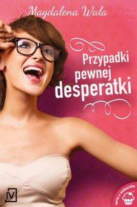 Przypadki pewnej desperatki - Magdalena Wala - ebook