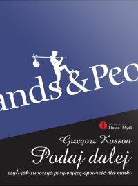 Podaj dalej, czyli jak stworzyć porywającą opowieść dla marki - Grzegorz Kosson - ebook