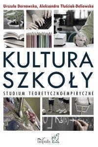 Kultura szkoły. Studium teoretyczno-empiryczne - doktor Urszula Dernowska - ebook
