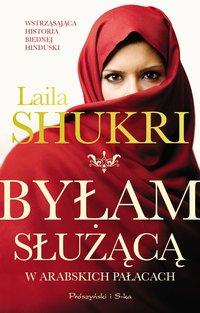 Byłam służącą w arabskich pałacach - Laila Shukri - ebook