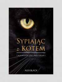 Sypiając z kotem. Tajemnice felinoterapii - Alex Black - ebook