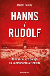 Hanns i Rudolf. Niemiecki Żyd poluje na komendanta Auschwitz - Thomas Harding - ebook