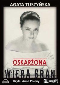 Oskarżona. Wiera Gran - Agata Tuszyńska - audiobook