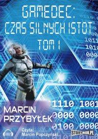 Gamedec: Czas silnych istot. Tom 1 - Marcin Przybyłek - audiobook