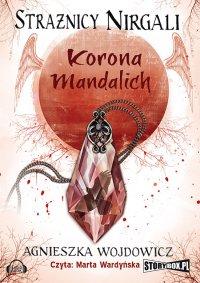Strażnicy Nirgali. Tom 3 Korona Mandalich - Agnieszka Wojdowicz - audiobook