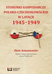 Stosunki gospodarcze polsko-czechosłowackie w latach 1945-1949. Zbiór dokumentów - Janusz Skodlarski - ebook