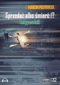 Sprzedaż albo śmierć!? Antyporadnik - Marcin Przybyłek - audiobook
