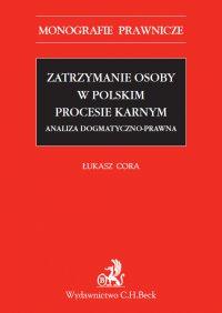 Zatrzymanie osoby w polskim procesie karnym - Łukasz Cora - ebook