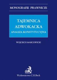 Tajemnica adwokacka. Analiza konstytucyjna - Wojciech Marchwicki - ebook