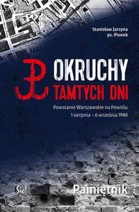 Okruchy tamtych dni. Powstanie Warszawskie na Powiślu 1 sierpnia – 6 września 1944 Pamiętnik