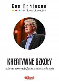 Kreatywne szkoły. Oddolna rewolucja, która zmienia edukację - PhD Ken Robinson - ebook