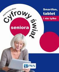 Cyfrowy świat seniora. Smartfon, tablet i nie tylko - Alicja Żarowska-Mazur - ebook