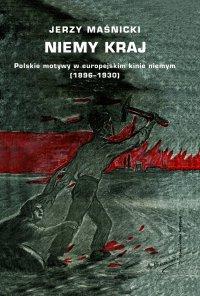 Niemy kraj. Polskie motywy w europejskim kinie niemym (1896–1930)