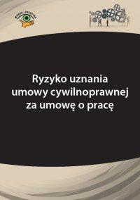 Ryzyko uznania umowy cywilnoprawnej za umowę o pracę - Adrianna Jasińska-Cichoń - ebook