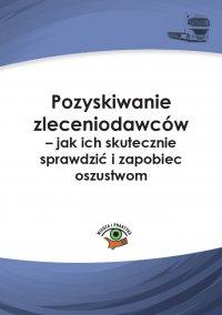 Pozyskiwanie zleceniodawców – jak ich skutecznie sprawdzić i zapobiec oszustwom - Dariusz Lotz - ebook