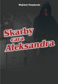 Skarby cara Aleksandra - Wojciech Motylewski - ebook