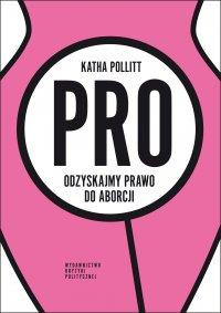 Pro. Odzyskajmy prawo do aborcji - Katha Pollitt - ebook