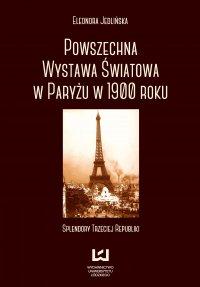 Powszechna wystawa światowa w Paryżu w 1900 roku. Splendory Trzeciej Republiki - Eleonora Jedlińska - ebook