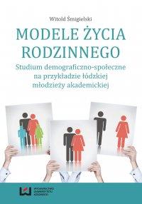 Modele życia rodzinnego. Studium demograficzno-społeczne na przykładzie łódzkiej młodzieży akademickiej