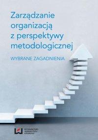 Zarządzanie organizacją z perspektywy metodologicznej. Wybrane zagadnienia