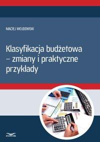 Klasyfikacja budżetowa - zmiany i praktyczne przykłady - Maciej Wojdowski - ebook