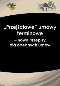 """""""Przejściowe"""" umowy terminowe − nowe przepisy dla obecnych umów - Katarzyna Wrońska-Zblewska - ebook"""