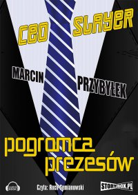 CEO Slayer. Pogromca prezesów - Marcin Przybyłek - audiobook