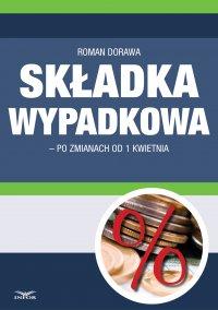 Składka wypadkowa po zmianach od 1 kwietnia 2015 - Roman Dorawa - ebook