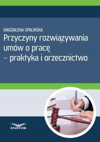 Przyczyny rozwiązywania umów o pracę - praktyka i orzecznictwo - Magdalena Opalińska - ebook