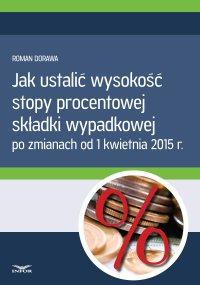 Jak ustalić wysokość  stopy procentowej składki wypadkowej - Roman Dorawa - ebook