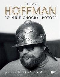 """Po mnie choćby """"Potop"""" - Jerzy Hoffman - ebook"""