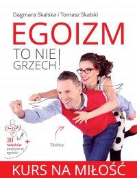 Egoizm to nie grzech! Kurs na miłość - Dagmara Skalska - ebook