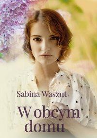 W obcym domu - Sabina Waszut - ebook