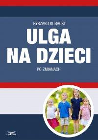 Ulga na dzieci po zmianach - Ryszard Kubacki - ebook