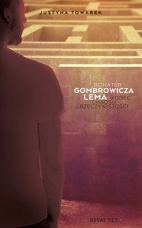 Bohater Gombrowicza i Lema wobec chaosu rzeczywistości - Justyna Towarek - ebook