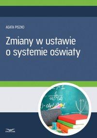 Zmiany w ustawie o systemie oświaty - Agata Piszko - ebook