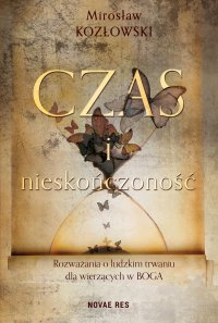 Czas i nieskończoność. Rozważania o ludzkim trwaniu dla wierzących w Boga - Mirosław Kozłowski - ebook