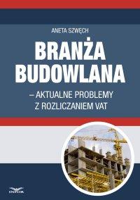 Branża budowlana - aktualne problemy z rozliczeniem VAT